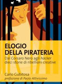 """""""Elogio della pirateria"""": intervista all'autore Carlo Gubitosa"""