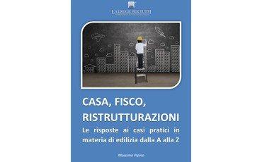 CASA, FISCO, RISTRUTTURAZIONI – Volumi 1 e 2 – GLI EBOOK PRATICI DI LLpT