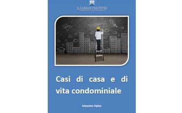 Casi di casa e di vita condominiale vol2 – GLI EBOOK PRATICI DI LLpT